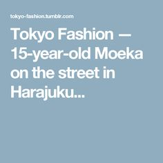 Tokyo Fashion — 15-year-old Moeka on the street in Harajuku...