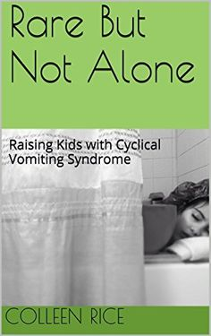 Rare But Not Alone: Raising Kids with Cyclic Vomiting Syndrome, http://www.amazon.com/dp/B00QQGF638/ref=cm_sw_r_pi_awdm_cRGHub0F72JM3