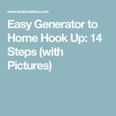 Easy Generator to Home Hook Up: 14 Steps (with Pictures)