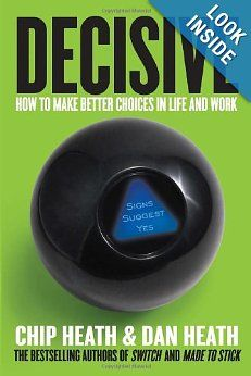 """NONFICTION: """"Decisive: How to Make Better Choices in Life and Work"""" by Chip Heath & Dan Heath"""