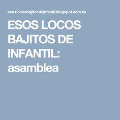 ESOS LOCOS BAJITOS DE INFANTIL: asamblea