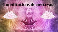 Découvrez, dans cet article, 6 méditations de nettoyage pour vous purifier, rééquilibrer vos chakras et augmenter votre taux vibratoire.