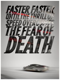 """Faster, faster, until the thrill of speed overcomes the fear of death.""     - Hunter S. Thompson"