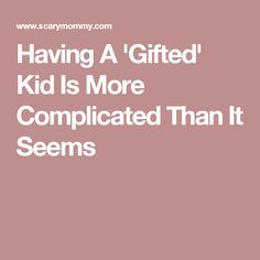 Having A 'Gifted' Kid Is More Complicated Than It Seems