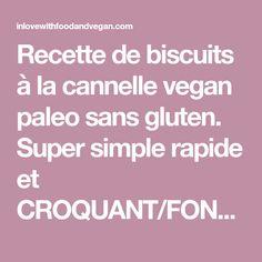 Recette de biscuits à la cannelle vegan paleo sans gluten. Super simple rapide et CROQUANT/FONDANT !! -In Love With Food And Vegan-