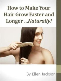 How To Make Your Hair Grow Faster and Longer ...Naturally by Ellen Jackson | 2940013499218 | NOOK Book (eBook) | Barnes & Noble