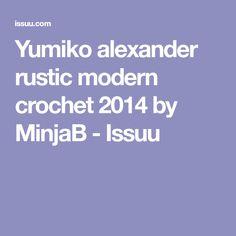 Yumiko alexander rustic modern crochet 2014 by MinjaB - Issuu