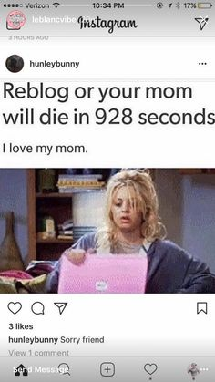 I love my mom so I'm reposting this because of that, not because I think she will die!