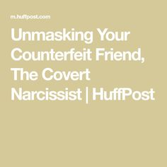 Unmasking Your Counterfeit Friend, The Covert Narcissist Narcissistic Abuse Recovery, Narcissistic Sociopath, Narcissist Friend, Creepy People, Psychopath, Friends, Amigos, Boyfriends