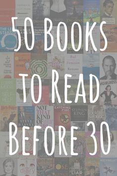 50 Books to Read Before 30 - some interesting titles I'd like to get to.