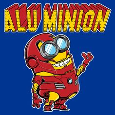 Alu-Minion (Iron Man / Despicable Me Minion / Mash Up)