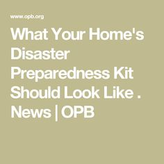 What Your Home's Disaster Preparedness Kit Should Look Like . News | OPB