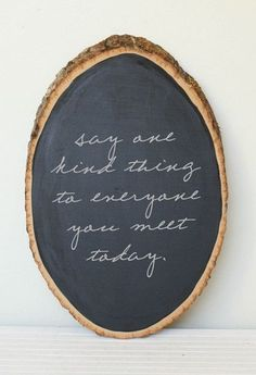 say one kind thing... || I love how this is chalkboard on woodrings... I really want to try this..