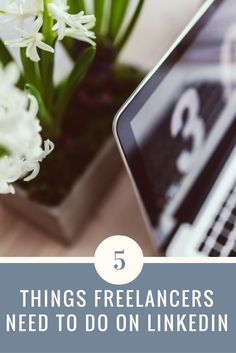5 things freelancers need to do on linkedin
