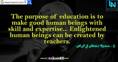 The purpose of education is to make good human beings with skill and expertise... Enlightened human beings can be created by teachers. #apjabdulkalammotivationalquotes #lifelessonmotivationalquotes #lovereletedmotivationalquotes #apjabdulkalaminspiaringquotes #apjabdulkalamquotesinenglish #lifechangeingMotivationalQuotes #learningmotivationalquotes #abdulkalammotivationalquotes #motivationalquotes #lovequotes #englishmotivationalquotes