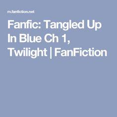 Fanfic: Tangled Up In Blue Ch Twilight Fan Fiction, Tangled, Twilight, Blue, Fanfiction, Rapunzel