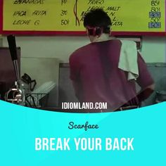 """Break your back"" means ""to ​work ​extremely hard"". Usage in a movie…"