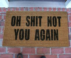 The oh shit not you again doormat is perfect for that nosey neighbor or annoying friend… (more…) $24.99 via amazon.com - http://shutupandtakemymoney.com/ Take My Money!