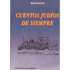 CUENTOS JUDÍOS DE SIEMPRE. Beatriz Borovich 416 págs. http://www.hebraica.biz/tienda/product.php?id_product=295