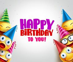 smileys vector background with happy birthday greeting funny smileys wearing colorful birthday hats for party and celebrations. Happy Bday Man, Happy Birthday Kids, Birthday Cheers, Happy Birthday Friend, Colorful Birthday, Happy Birthday Greetings, Happy B Day, Birthday Quotes, Birthday Cards