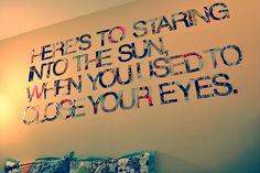 can make into a quote above your bed to remind yourself what you believe in :D