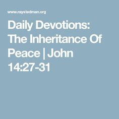 Daily Devotions: The Inheritance Of Peace | John 14:27-31