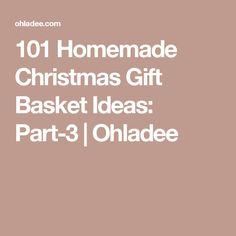 101 Homemade Christmas Gift Basket Ideas: Part-3 | Ohladee