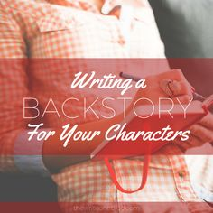 Writing a Backstory For Your Characters #writers #writing