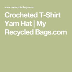 Crocheted T-Shirt Yarn Hat | My Recycled Bags.com