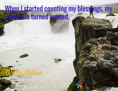 When I started counting my blessings, my whole life turned around. / Willie Nelson