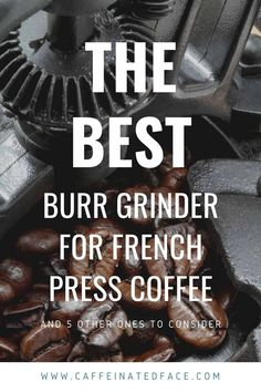 So, what is the best burr grinder for french press? In one of my previous articles I covered a list of coffee grinders, which ranged from hand to electric, blade to conical burr.   Although I covered a great selection of coffee grinders, I tried to give you a list without being too specific. However, if you read that article you would have picked up that I mentioned that a good grinder for french press is a conical burr coffee grinder.