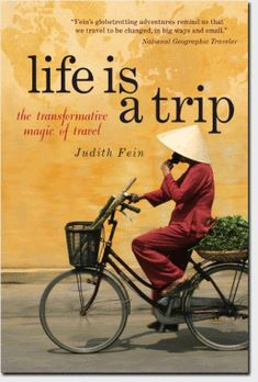 """14 Books That You Should Read When You Feel Lost In Life - LIFE IS A TRIP, by JUDITH FEIN. As Fein puts it: """"It occurred to me that any traveler can travel like a journalist—looking for cues and clues, diving into new cultures, and coming home with great stories and new ways of responding to life."""""""