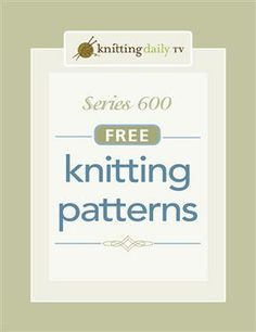 Download All Patterns from Knitting Daily TV Series 600 - Knitting Daily.