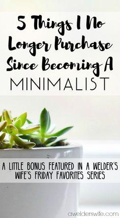 5 Things I No Longer Purchase Since Becoming A Minimalist | www.awelderswife.com