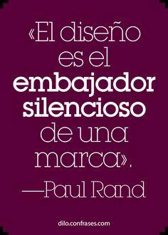 El diseño es el embajador silencioso de una marca - Paul Rand
