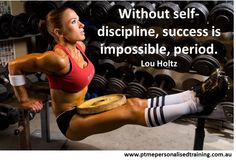 "Lou Holtz:: ""Without self-discipline, success is impossible, period."""