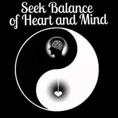 Cerca l'equilibrio, tra il Cuore e la Mente.
