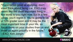 EXO Kai's. Most interesting quote I ever read. I didn't have any super stars when I was growing up telling me to study and stay in school. Flashback to the late 1980's NKOTB had this hotline where you could call and hear them be silly for 99 cents a minute. If they would of said this quote to me I would of been like Okay ok I'll study!