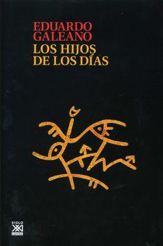 'Los hijos de los días', d'Eduardo Galeano. Encara recorde les sensacions llegint 'Patas para arriba...'
