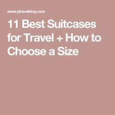 11 Best Suitcases for Travel + How to Choose a Size