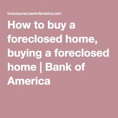 How to buy a foreclosed home, buying a foreclosed home | Bank of America