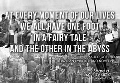 At every moment of our lives we have one foot in a fairy talke and the other in the abyss. Share a ♥ LUV KiCK via  @It's TimeToKickBuTs