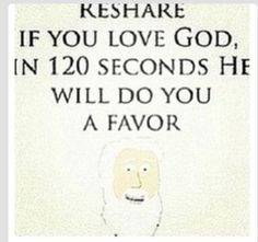 I love God. But if you are only reposting this because you want Him to do you a favor then don't repost. Repost because you love God. I Look To You, Just Do It, Just In Case, Love You, My Love, God Loves Me, Jesus Loves Me, God Jesus, Faith In Humanity