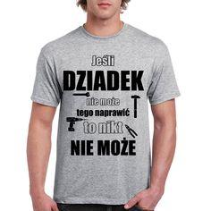 Jeśli dziadek nie może tego naprawić to nikt nie może - koszulka męska #dziadek #dzieńdziadka #tshirt #koszulka #dlaniego #prezentdladziadka #poczpol #koszulkaznadrukiem