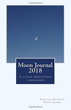 Moon Journal 2018: A lunar meditation companion. The only meditation journal you'll need. Beautiful, sensitive, challenging - and yours.