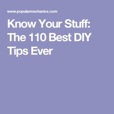 Know Your Stuff: The 110 Best DIY Tips Ever