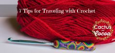 Great tips for hooks, yarn, and patterns to use while traveling with crochet projects.