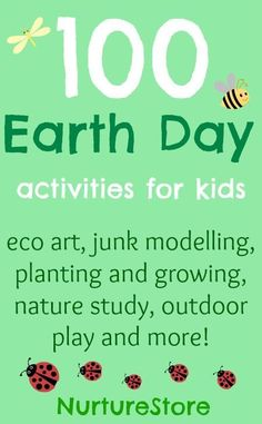 100 ideas for Earth Day: eco art, junk modelling, planting and growing, nature study, outdoor play and more!