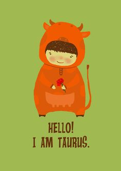 Hello! I am Taurus
