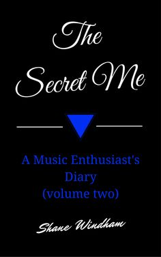 The Secret Me: A Music Enthusiast's Diary (volume two) by Shane Windham
